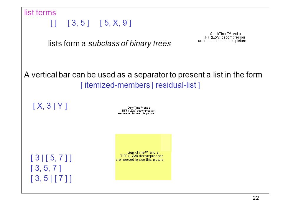 list terms[ ] [ 3, 5 ] [ 5, X, 9 ] lists form a subclass of binary trees.